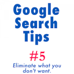 Google Search Tips: eliminate results you don't want