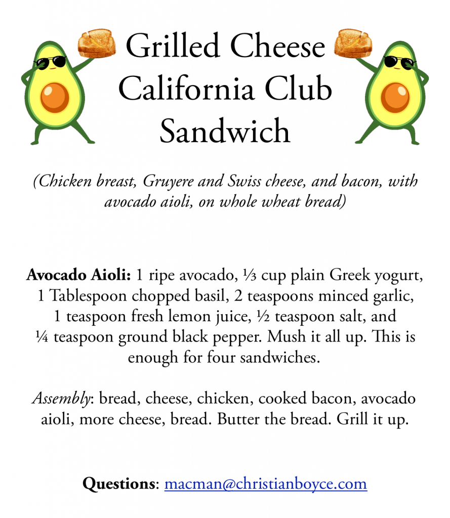 Grilled Cheese California Club Sandwich-- chicken, bacon, Gruyere cheese, Swiss cheese, avocado aioli, on whole wheat bread